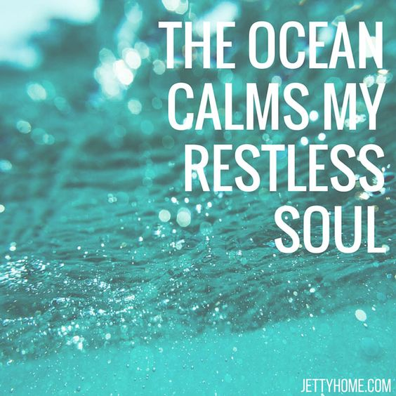 the ocean calms my restless soul