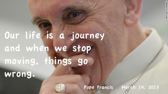 Pope Francis Quote. Our Life Is A Journey...