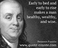 Benjamin Franklin - Early to bed & early to rise: healthy, wealthy & wise