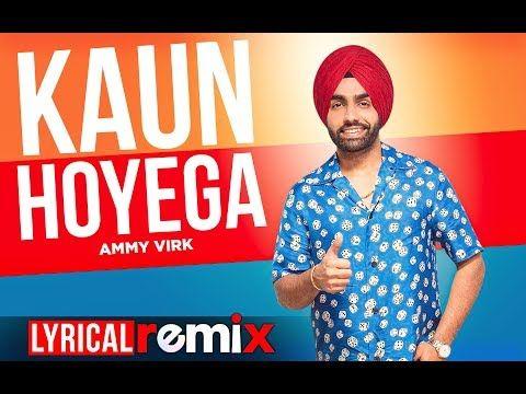 Kaun Hoyega Lyrical Remix Qismat Ammy Virk Sargun Mehta Jaani B Praak New Songs 2019 Youtube Ammy Virk News Songs Songs