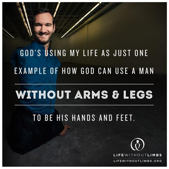 God's using my life as just one example of how God can use a man without hands and legs to be His hands and feet - Nick Vujicic
