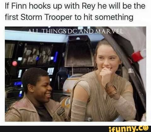 If Finn Hooks Up With Rey He Will Be The First Storm Trooper To Hit Something Ifunny Star Wars Memes Star Wars Humor Star Wars Fandom