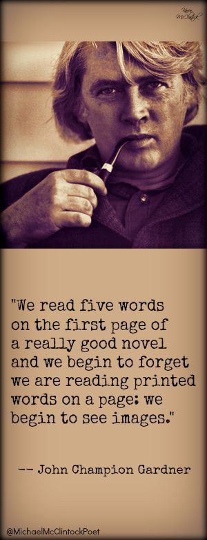"Jonn C. Gardner quote from ""On Becoming a Novelist"". Writing Tips & Quotes by Famous Authors @Michael-McClintock-Poet:"