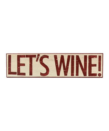 'Let's Wine' Wood Sign by Young's on #zulily  @Stephanie Sunshine