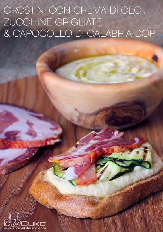 Spadellatissima!: io&Cukò: Crostini con crema di ceci, zucchine grigliate e Capocollo di Calabria DOP