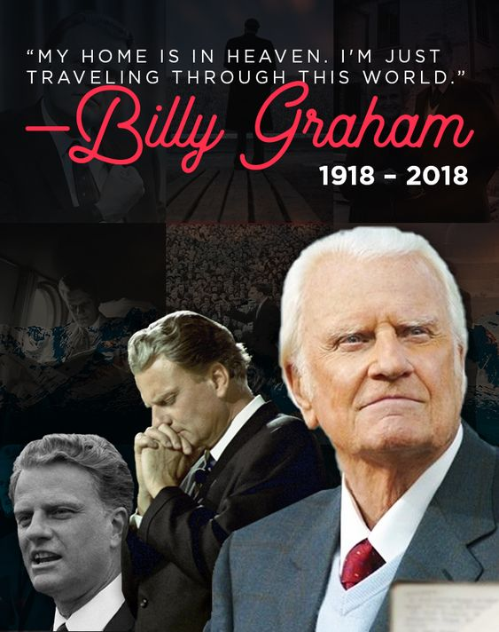 "Today we celebrate heaven's great reception of a mighty man of God—Billy Graham. We are confident he received the words, ""Well done, good and faithful servant."" 1918-2018"