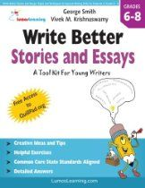 Write Better Stories and Essays: Topics and Techniques to Improve Writing Skills for Students in Grades 6 - 8: Common Core State Standards Aligned