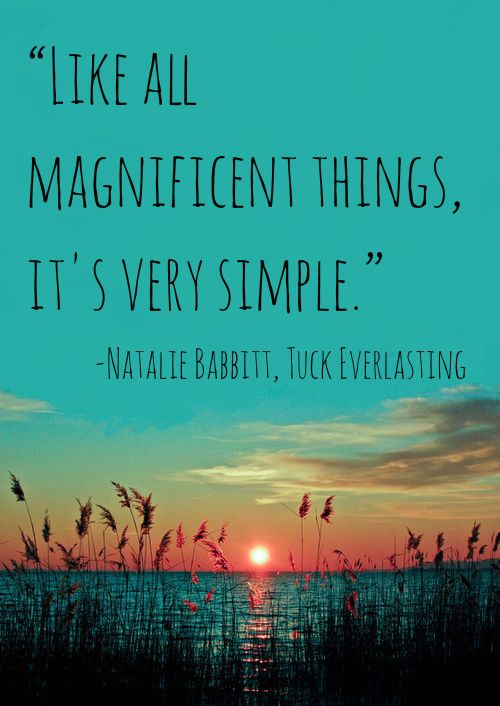 "Tuck Everlasting Quotes Magnificent Quote ""Like All Magnificent Things It's Very Simple."" Natalie"
