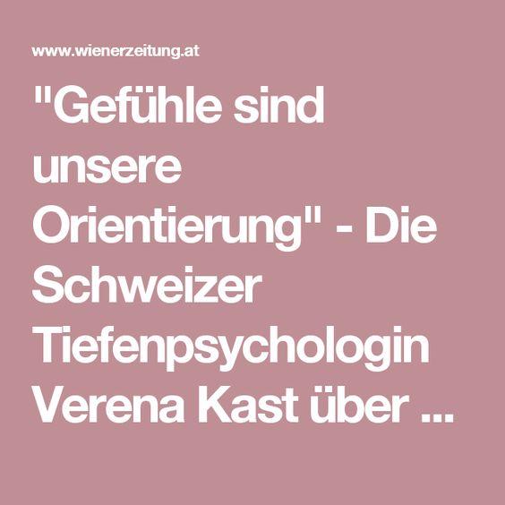 """""""Gefühle sind unsere Orientierung"""" - Die Schweizer Tiefenpsychologin Verena Kast über positive Folgen freundlicher Blicke, Ärger als Antriebsfeder, die Akzeptanz des Fremden in einem selbst, die seelischen Gefahren der Schnelligkeit - und die Karrieresucht junger Leute. - Wiener Zeitung Online"""