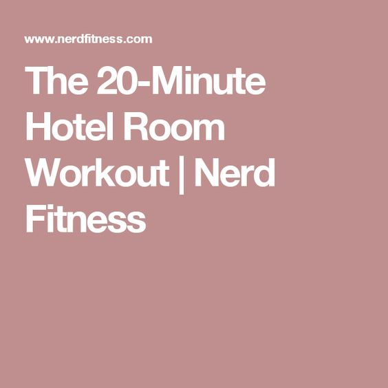 The 20-Minute Hotel Room Workout | Nerd Fitness