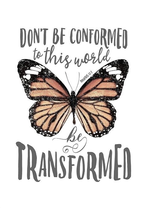 """""""Do not conform to the pattern of this world, but be transformed by the renewing of your mind. Then you will be able to test and approve what God's will is—his good, pleasing and perfect will."""" Romans 12:2 NIV"""