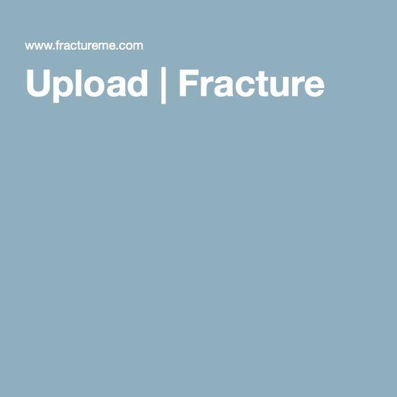 Upload | Fracture