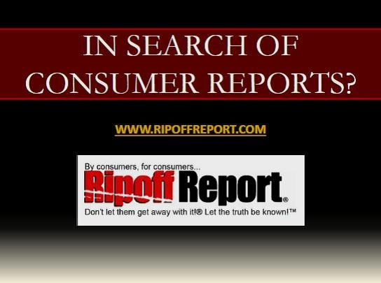In Search Of Consumer Reports Ripoff Report By Consumers For Consumers Www Ripoffreport Com Review Report Resp Consumer Reports Consumers Bait And Switch