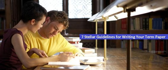 7 Stellar Guidelines for Writing Your Term Paper