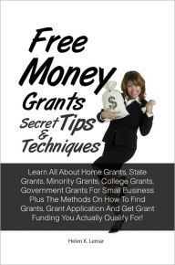 Government Grants: What is a Grant? A Guide to Federal Grants from the Pell Grant and Student Grants to Small Business Grants, College Grants, Grants for Women, Education Grants, Free Grants & Free Money, Government Programs, & the Grant Application by Grant J. Lamont   2940012796776   NOOK Book (eBook)   Barnes & Noble