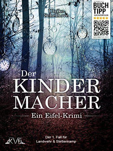 Der Kindermacher - Ein Eifel-Krimi (99-Cent-Aktion nur bis 29.01.!): Der 1. Fall für Landwehr & Stettenkamp eBook: Ulrike Schelhove: Amazon.de: Kindle-Shop