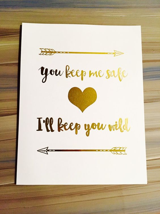 Share your love with another. You Keep Me Safe I'll Keep You Wild Gold Foil prints Gold foil poster, Gold arrows by FoiledAgainPrints