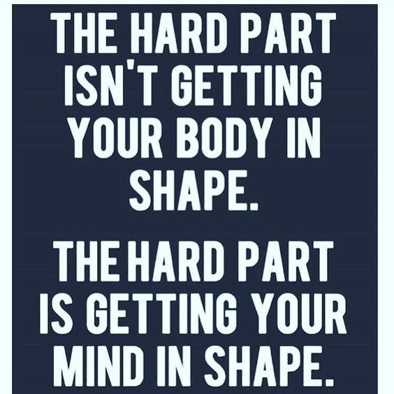 So how do you get your mind in shape? You tell yourself you are already the…