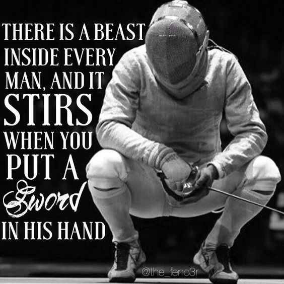 There is a beast inside every man and it stirs when you put a sword in his hand.
