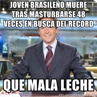 Matías Prats: Joven brasileño muere tras masturbarse 48 veces en busca del récord… →  #humorgrafico #imagenesgraciosas #memesenespañol #memesparafacebook #ragecomics
