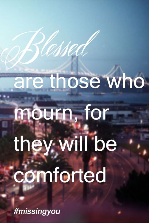 Blessed are those who mourn, for they will be comforted