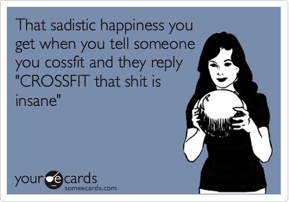 im seriously laughing hard because its so true......The best thing about CrossFit is telling people you do CrossFit! lol