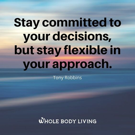 Stay Committed But Flexible - https://wholebodyliving.com/stay-committed-flexible/ -Whole Body Living-#Achieve, #Approach, #Committed, #Decisions, #Flexible, #FlexibleInYourApproach, #Goals, #Inspiring, #Life, #Motivating, #Plans, #StayCommittedInYourDecision, #Success