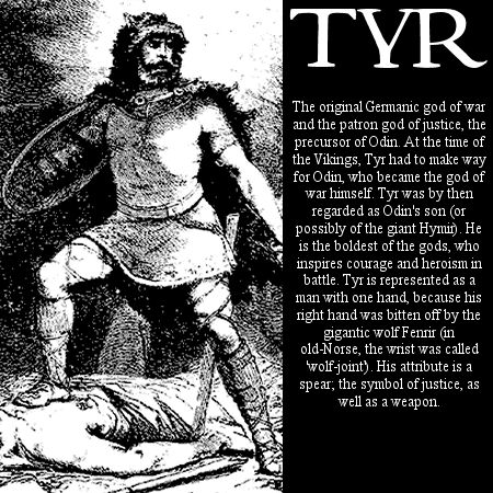 Tyr, Norse god of justice and self-sacrifice as well as a war god. He is fearless and courageous and I admire him.: