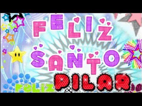 Feliz Santo Pilar Youtube Felicitacion De Santo Imagenes De Feliz Santo Mensajes De Felicitaciones