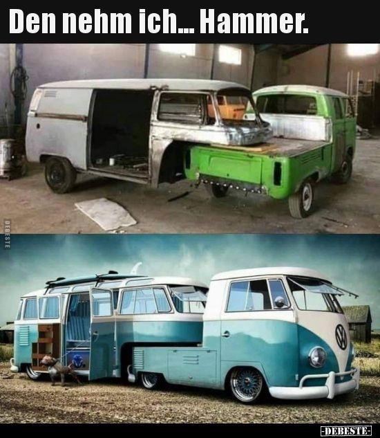 Den Nehm Ich Hammer Lustige Bilder Spruche Witze Echt Lustig Autos Schicke Autos Lustige Autos