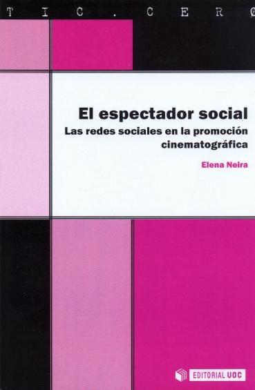 El espectador social : las redes sociales en la promoción cinematográfica / Elena Neira
