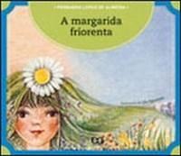 A Margarida Friorenta - Col. Passa Anel Existem muitos tipos de frio, e o pior talvez seja aquele que nasce da falta de carinho. Seria esse o que a pequena margarida sentia?         CARÊNCIA AFETIVA
