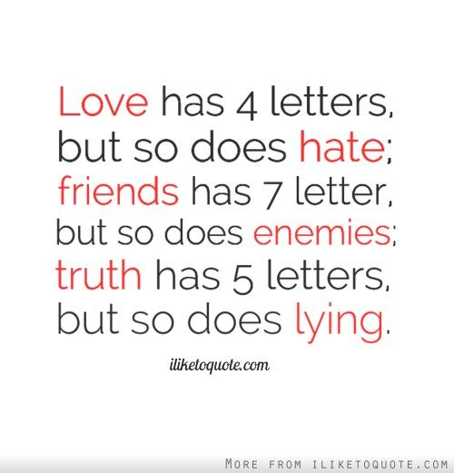 Love Has 4 Letters But So Does Hate Friends Has 7 Letter
