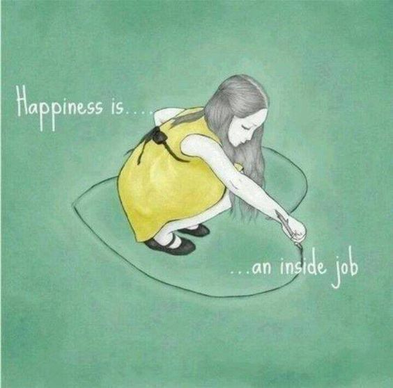 "I want to use this somewhere... a shirt, a tattoo, but i love the idea of happiness being an ""inside job"""