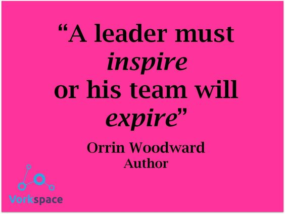 A leader must INSPIRE, or his team will EXPIRE #OrrinWoodward