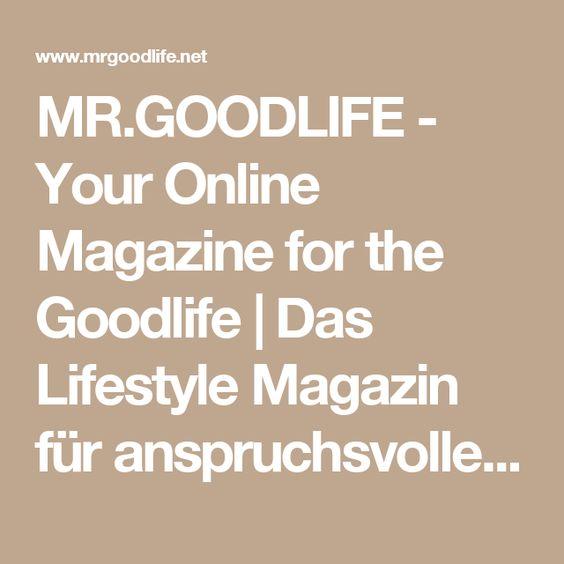 MR.GOODLIFE - Your Online Magazine for the Goodlife | Das Lifestyle Magazin für anspruchsvolle Männer