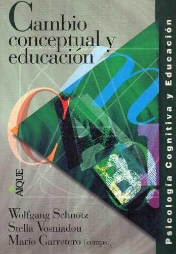Cambio Conceptual Y Educación Schnotz Carretero (ai) - $ 250,00