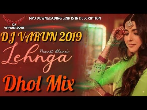 Lehnga Dhol Mix Dj Varun New Punjabi Songs 2020 New Dhol Mix Songs 2020 Nimrat Khaira Youtube In 2020 Mixing Dj Song Playlist Songs