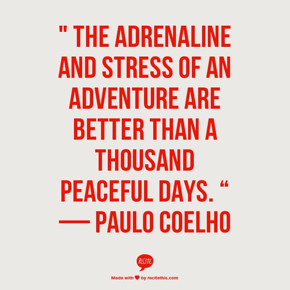 """""""The adrenaline and stress of an adventure are better than a thousand peaceful days."""" - Paulo Coelho Más"""
