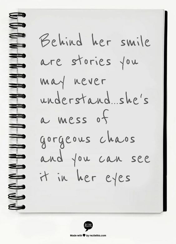 Behind her smile are stories you may never understand...she's a mess of ...