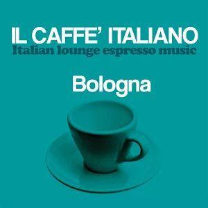 VA – Il caffè italiano: Bologna (Italian Lounge Espresso Music) (2017)