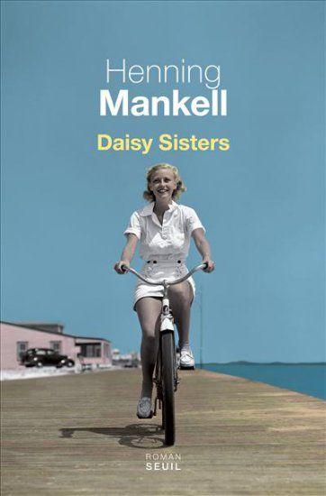Daisy sisters, de Henning Mankell. Seuil, avril 2015. 1er roman de Mankell. pas un policier ELLE été 2015