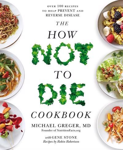 The How Not To Die Cookbook Michael Greger. Recommended by Annemieke Blokhuis