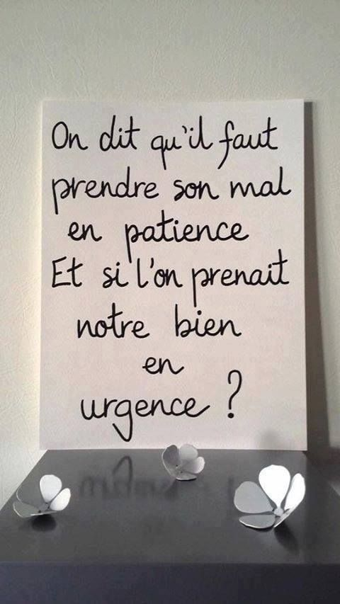 On dit qu'il faut prendre son mal en patience , et si l'on prenait notre  bien en urgence - #bien #dit #en #faut #lon #mal… | French quotes, Quote  citation, Messages