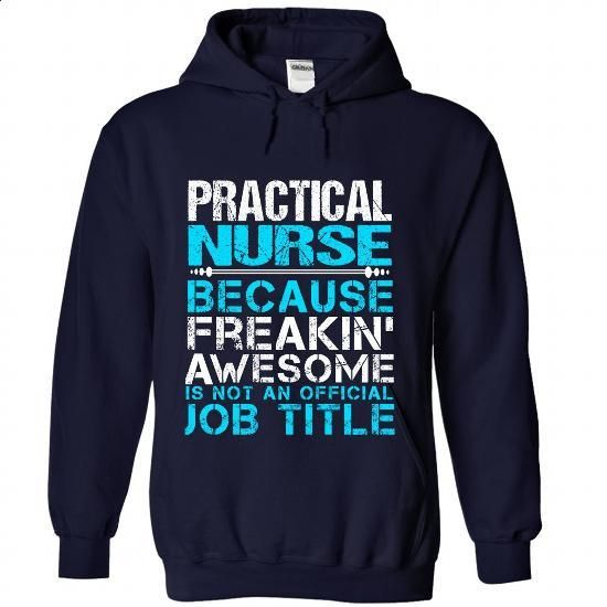 PRACTICAL-NURSE - Freaking awesome - #simply southern tee #sweatshirt tunic. I WANT THIS => https://www.sunfrog.com/No-Category/PRACTICAL-NURSE--Freaking-awesome-4307-NavyBlue-Hoodie.html?68278