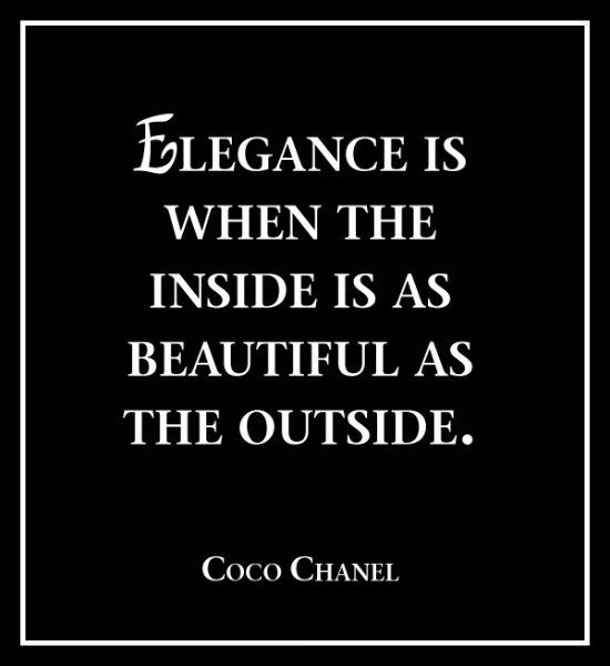 Elegance is when the inside is as beautiful as the outside. #CocoChanel: