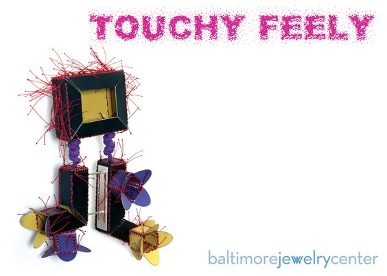 Touchy Feely Exhibition  /  14 Apr - 02 Jun 2017 -  Baltimore Jewelry Center