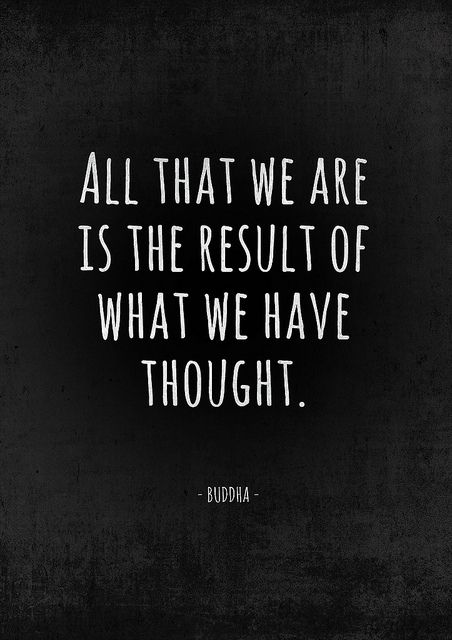 A favorite Buddha quote. «All that we are is the result of what we have thought.»  by dear_new_girl, via Flickr