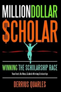 "MillionDollar$cholar: Winning The Scholarship Race by Derrius Quarles. ""A fresh and modern guide filled with straightforward information that helped the author win over a million dollars in scholarships and will help put you on the trajectory towards becoming a MillionDollar$cholar."" Available here: http://ar.gy/1nSS"
