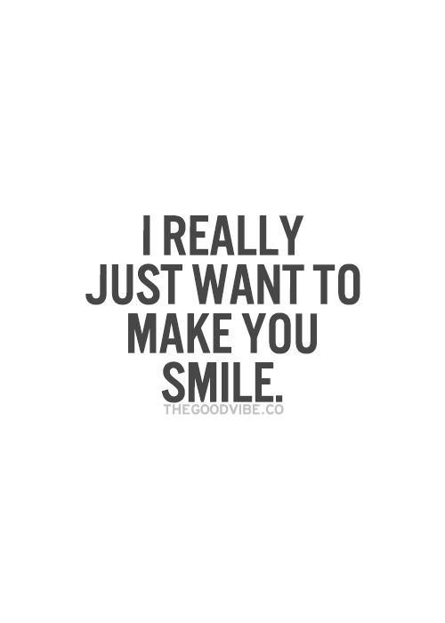 I Want To Cuddle With You Quotes: I Really Just Want To Make You Smile